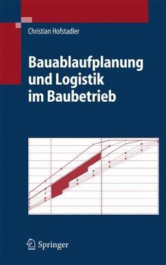 Bauablaufplanung und Logistik im Baubetrieb (eBook, PDF) - Hofstadler, Christian