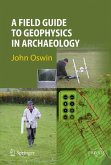 A Field Guide to Geophysics in Archaeology (eBook, PDF)