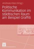 Politische Kommunikation im städtischen Raum am Beispiel Graffiti (eBook, PDF)