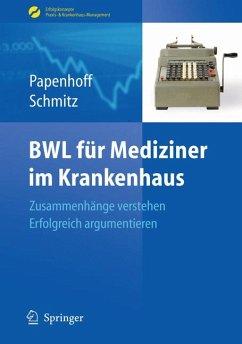 BWL für Mediziner im Krankenhaus (eBook, PDF) - Papenhoff, Mike; Schmitz, Frank