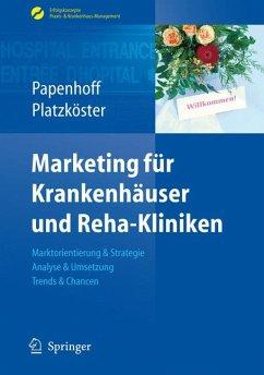 Marketing für Krankenhäuser und Reha-Kliniken (eBook, PDF) - Papenhoff, Mike; Platzköster, Clemens