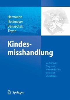 Kindesmisshandlung (eBook, PDF) - Thyen, Ute; Banaschak, Sibylle; Herrmann, Bernd; Dettmeyer, R.