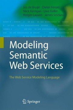 Modeling Semantic Web Services (eBook, PDF) - de Bruijn, Jos; Kerrigan, Mick; Keller, Uwe; Lausen, Holger; Scicluna, James