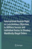 International Human Right to Conscientious Objection to Military Service and Individual Duties to Disobey Manifestly Illegal Orders (eBook, PDF)