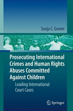 Prosecuting International Crimes and Human Rights Abuses Committed Against Children (eBook, PDF) - Grover, Sonja C.