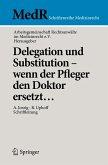 Delegation und Substitution - wenn der Pfleger den Doktor ersetzt... (eBook, PDF)