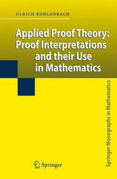 Applied Proof Theory: Proof Interpretations and their Use in Mathematics (eBook, PDF) - Kohlenbach, Ulrich