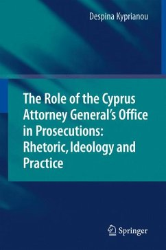The Role of the Cyprus Attorney General's Office in Prosecutions: Rhetoric, Ideology and Practice (eBook, PDF) - Kyprianou, Despina