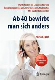 Ab 40 bewirbt man sich anders. Durchstarten mit Lebenserfahrung - Bewerbungsstrategien, Informationen, Mutmacher - mit Musterdokumenten (eBook, PDF)