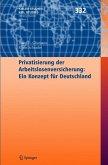 Privatisierung der Arbeitslosenversicherung: Ein Konzept für Deutschland (eBook, PDF)