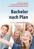 Bachelor nach Plan. Dein Weg ins Studium: Studienwahl, Bewerbung, Einstieg, Finanzierung, Wohnungssuche, Auslandsstudium (eBook, PDF)