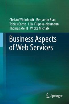 Business Aspects of Web Services (eBook, PDF) - Weinhardt, Christof; Blau, Benjamin; Conte, Tobias; Filipova-Neumann, Lilia; Meinl, Thomas; Michalk, Wibke
