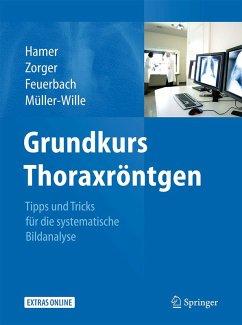 Grundkurs Thoraxröntgen (eBook, PDF) - Hamer, Okka; Zorger, Niels; Feuerbach, Stefan; Müller-Wille, René