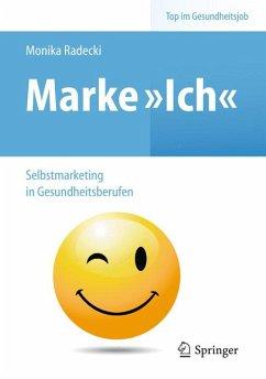 Marke >Ich< - Selbstmarketing in Gesundheitsberufen (eBook, PDF) - Radecki, Monika