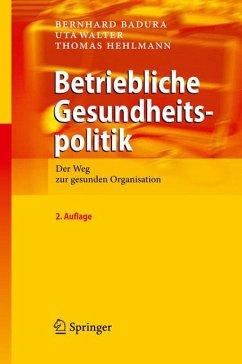 Betriebliche Gesundheitspolitik (eBook, PDF) - Badura, Bernhard; Walter, Uta; Hehlmann, Thomas