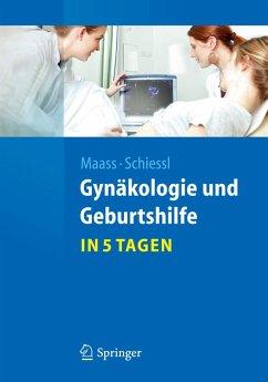 Gynäkologie und Geburtshilfe...in 5 Tagen (eBook, PDF) - Maass, Nicolai; Schiessl, Barbara