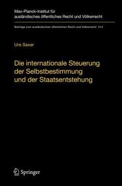 Die internationale Steuerung der Selbstbestimmung und der Staatsentstehung (eBook, PDF) - Saxer, Urs