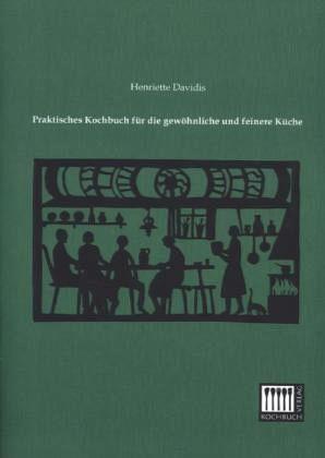 Praktisches Kochbuch für die gewöhnliche und feinere Küche