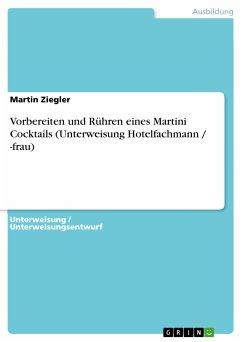 Vorbereiten und Rühren eines Martini Cocktails (Unterweisung Hotelfachmann / -frau) (eBook, PDF)
