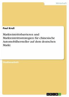Markteintrittsbarrieren und Markteintrittsstrategien für chinesische Automobilhersteller auf dem deutschen Markt (eBook, PDF)