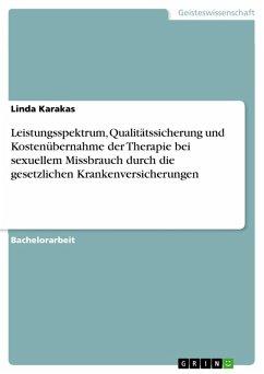 Leistungsspektrum, Qualitätssicherung und Kostenübernahme der Therapie bei sexuellem Missbrauch durch die gesetzlichen Krankenversicherungen (eBook, PDF)