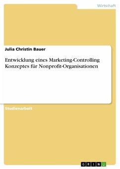 Entwicklung eines Marketing-Controlling Konzeptes für Nonprofit-Organisationen (eBook, PDF)