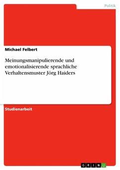 Meinungsmanipulierende und emotionalisierende sprachliche Verhaltensmuster Jörg Haiders (eBook, ePUB)