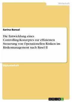 Die Entwicklung eines Controlling-Konzeptes zur effizienten Steuerung von Operationellen Risiken im Risikomanagement nach Basel II (eBook, PDF)