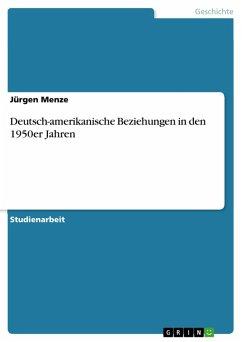 Deutsch-amerikanische Beziehungen in den 1950er Jahren (eBook, PDF)