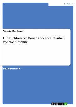 Die Funktion des Kanons bei der Definition von Weltliteratur (eBook, PDF)