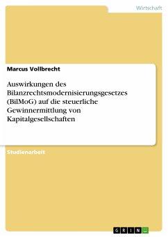 Auswirkungen des Bilanzrechtsmodernisierungsgesetzes (BilMoG) auf die steuerliche Gewinnermittlung von Kapitalgesellschaften (eBook, PDF)