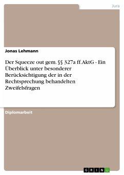 Der Squeeze out gem. §§ 327a ff. AktG - Ein Überblick unter besonderer Berücksichtigung der in der Rechtsprechung behandelten Zweifelsfragen (eBook, PDF)
