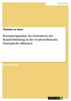 Bonusprogramme als Instrument der Kundenbindung in der Aviation-Branche. Strategische Allianzen (eBook, PDF) - Lo Coco, Thomas