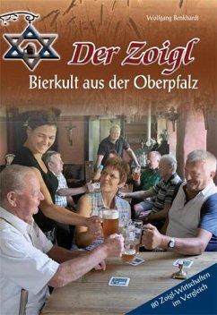Der Zoigl - Bierkult aus der Oberpfalz - Benkhardt, Wolfgang