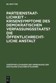 Parteienstaatlichkeit - Krisensymptome des demokratischen Verfassungsstaats? Die öffentlichrechtliche Anstalt (eBook, PDF)