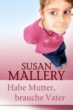 Habe Mutter, brauche Vater - Mallery, Susan