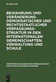 Bewahrung und Veränderung demokratischer und rechtsstaatlicher Verfassungsstruktur in den internationalen Gemeinschaften. Verwaltung und Schule (eBook, PDF)