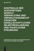 Kontrolle der auswärtigen Gewalt. Verwaltung und Verwaltungsrecht zwischen gesellschaftlicher Selbstregulierung und staatlicher Steuerung (eBook, PDF)