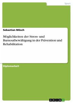 Möglichkeiten der Stress- und Burnoutbewältigung in der Prävention und Rehabilitation (eBook, PDF)
