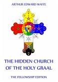 The Hidden Church of the Holy Graal (eBook, ePUB)