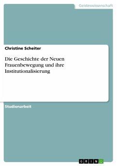 Die Geschichte der Neuen Frauenbewegung und ihre Institutionalisierung (eBook, PDF)