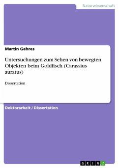 Untersuchungen zum Sehen von bewegten Objekten beim Goldfisch (Carassius auratus) (eBook, PDF)