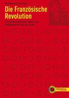 Die Französische Revolution (eBook, ePUB) - Condorcet, Antoine de; Pelletier, Louis Michel Le; d'Anglas, François Antoine Boissy; Paine, Thomas; Sade, Marquis De; Marat, Jean-Paul; Sieyès, Emmanuel Joseph; Robespierre, Maximilien de; Robert, François; Séchelles, Hérault de; Gouges, Olympe de; Brissot, Jacques Pierre; Lanthenas, François Xavier