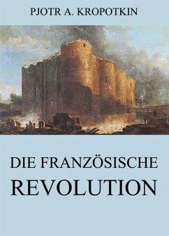 Die französische Revolution (eBook, ePUB) - Kropotkin, Pjotr A.