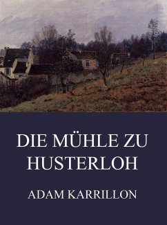 Die Mühle zu Husterloh (eBook, ePUB) - Karrillon, Adam