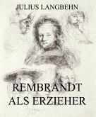 Rembrandt als Erzieher (eBook, ePUB)