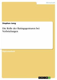 Die Rolle der Ratingagenturen bei Verbriefungen (eBook, PDF)