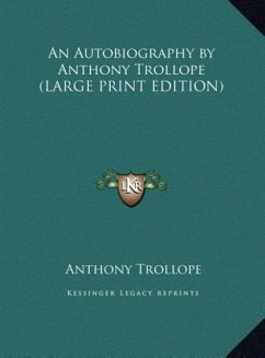An Autobiography by Anthony Trollope (LARGE PRINT EDITION)