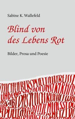Blind von des Lebens Rot - Wallefeld, Sabine K.