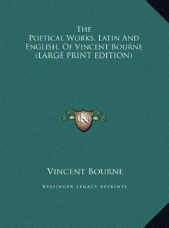 The Poetical Works, Latin And English, Of Vincent Bourne (LARGE PRINT EDITION)